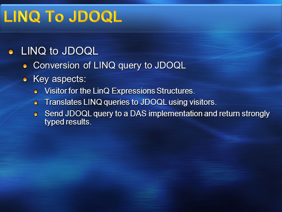 LINQ to JDOQL Conversion of LINQ query to JDOQL Key aspects: Visitor for the LinQ Expressions Structures.