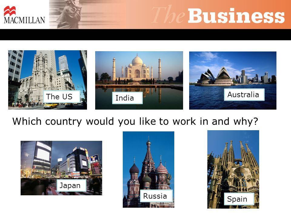 The US India Australia Which country would you like to work in and why Spain Russia Japan