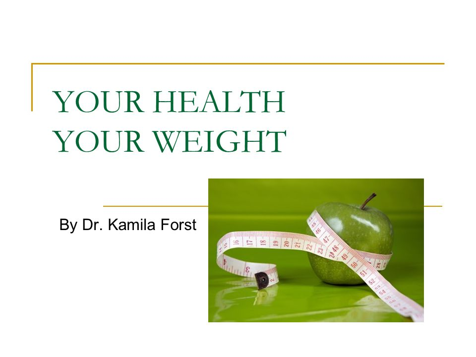 YOUR HEALTH YOUR WEIGHT By Dr. Kamila Forst