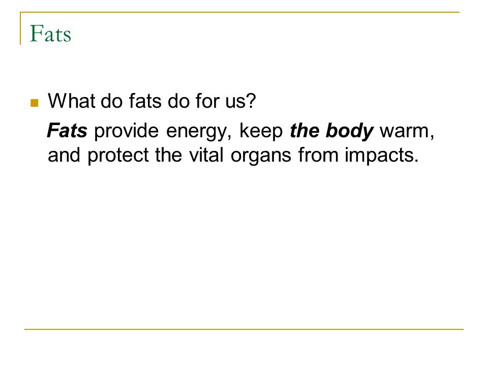 Fats What do fats do for us.