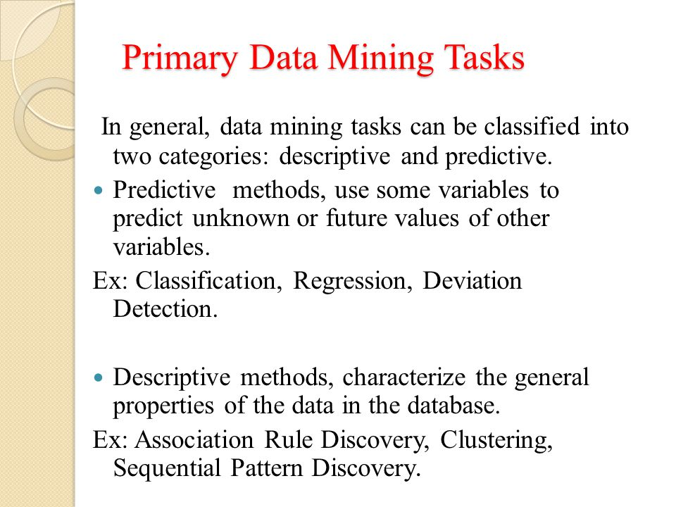 Primary Data Mining Tasks In general, data mining tasks can be classified into two categories: descriptive and predictive.