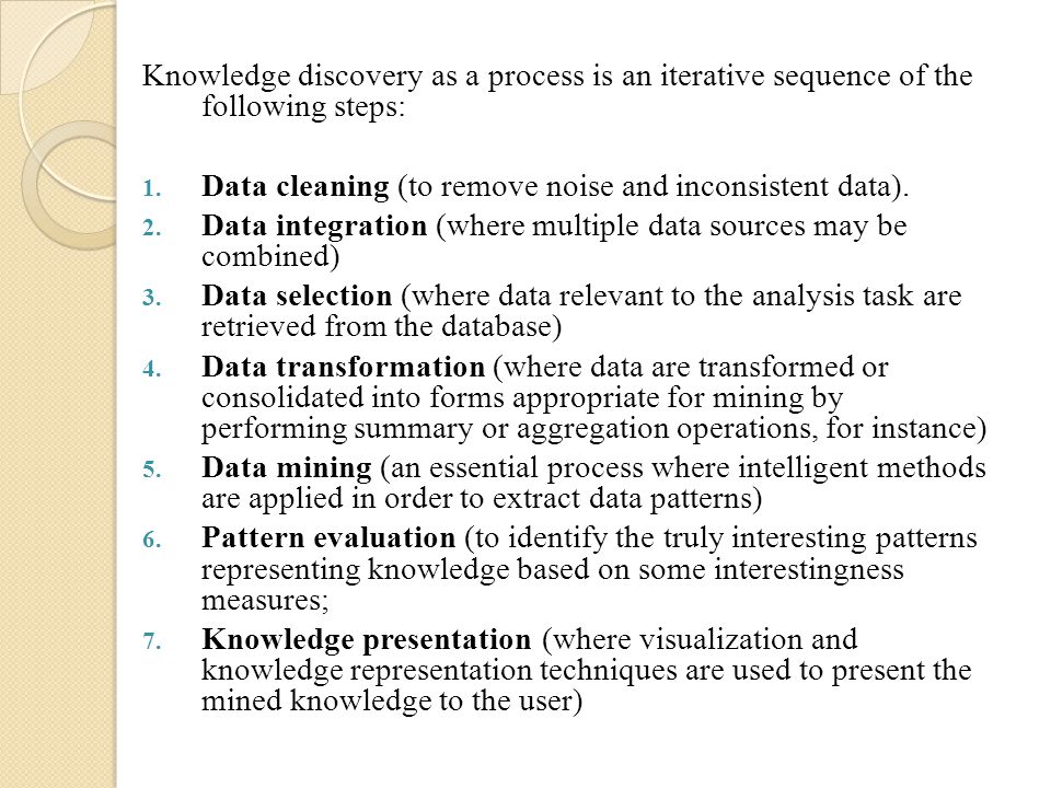 Knowledge discovery as a process is an iterative sequence of the following steps: 1.