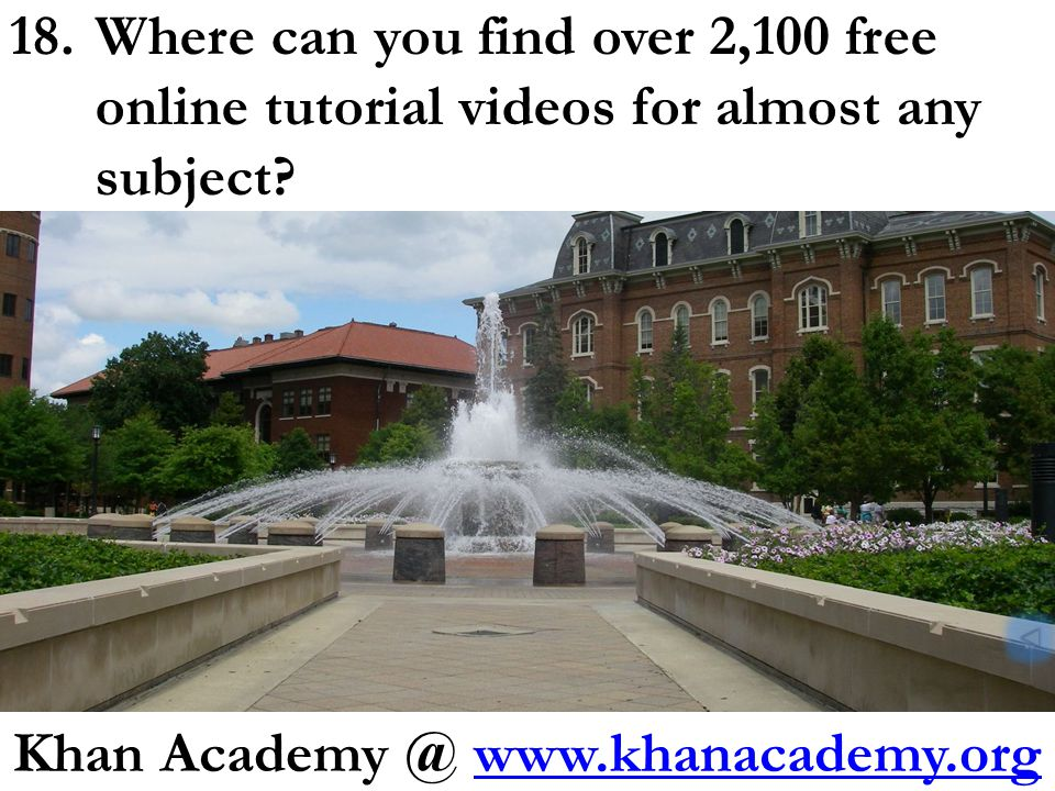 18.Where can you find over 2,100 free online tutorial videos for almost any subject.