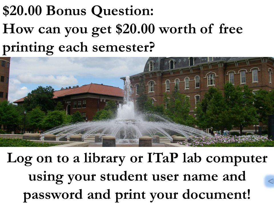 Log on to a library or ITaP lab computer using your student user name and password and print your document.