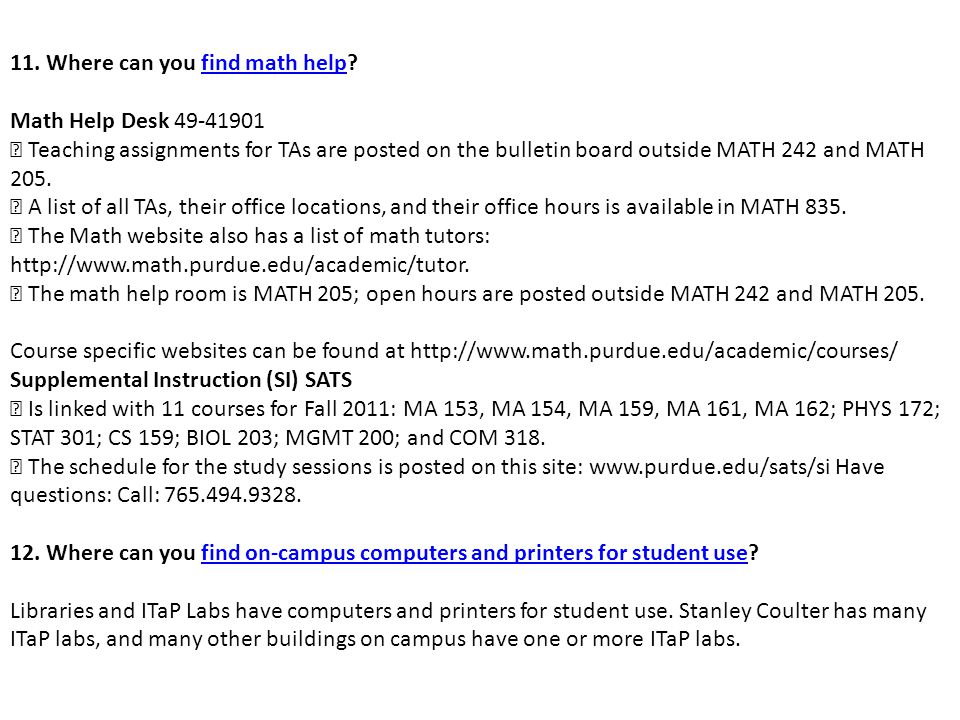 11. Where can you find math help?find math help Math Help Desk 49-41901  Teaching assignments for TAs are posted on the bulletin board outside MATH 2