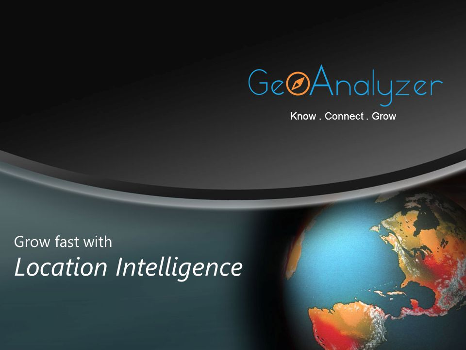 Grow fast with Location Intelligence Know. Connect. Grow