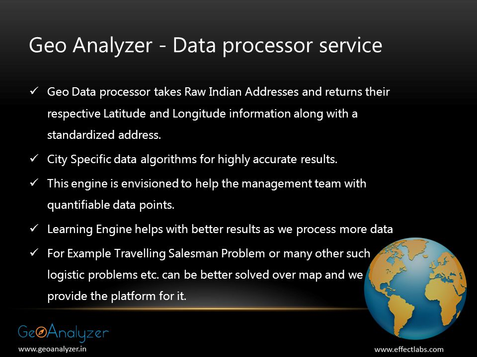 Geo Analyzer - Data processor service Geo Data processor takes Raw Indian Addresses and returns their respective Latitude and Longitude information along with a standardized address.