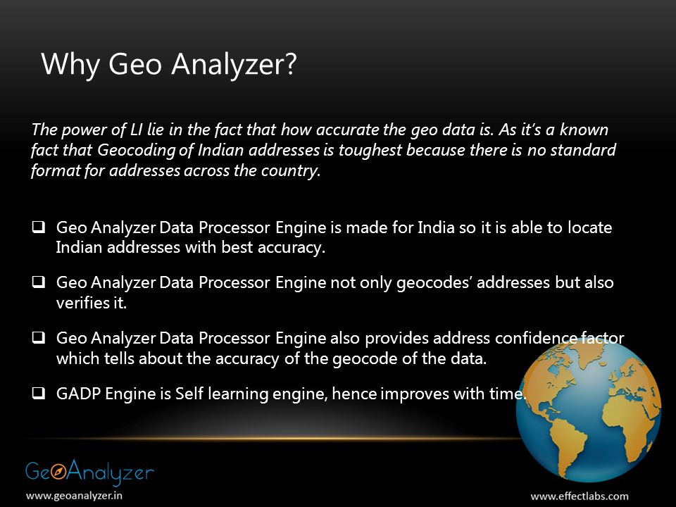 Why Geo Analyzer? The power of LI lie in the fact that how accurate the geo data is. As it's a known fact that Geocoding of Indian addresses is toughe