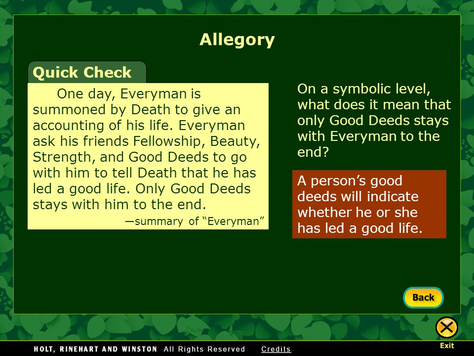 A person's good deeds will indicate whether he or she has led a good life. Allegory Quick Check One day, Everyman is summoned by Death to give an acco
