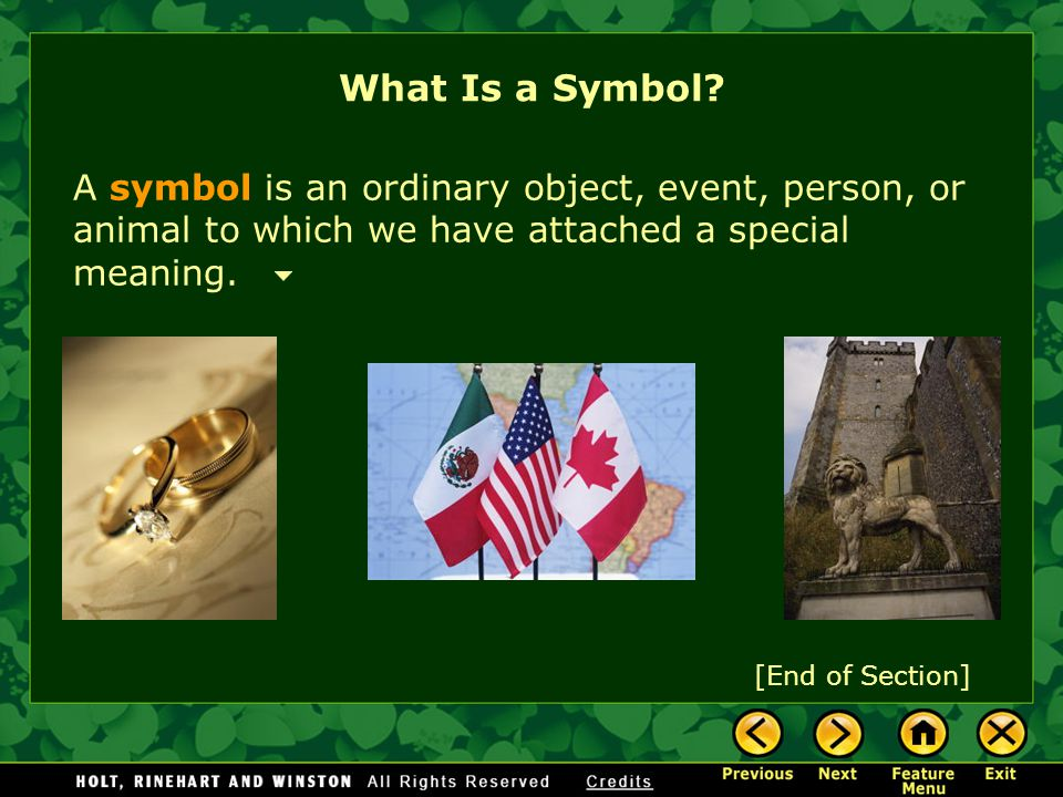 [End of Section] A symbol is an ordinary object, event, person, or animal to which we have attached a special meaning. What Is a Symbol?