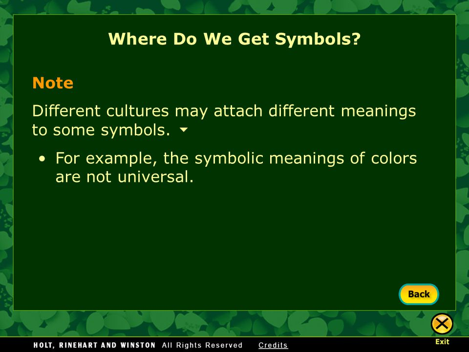 Where Do We Get Symbols? Note Different cultures may attach different meanings to some symbols. For example, the symbolic meanings of colors are not u