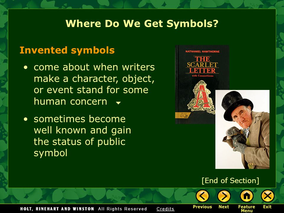 [End of Section] Invented symbols come about when writers make a character, object, or event stand for some human concern sometimes become well known