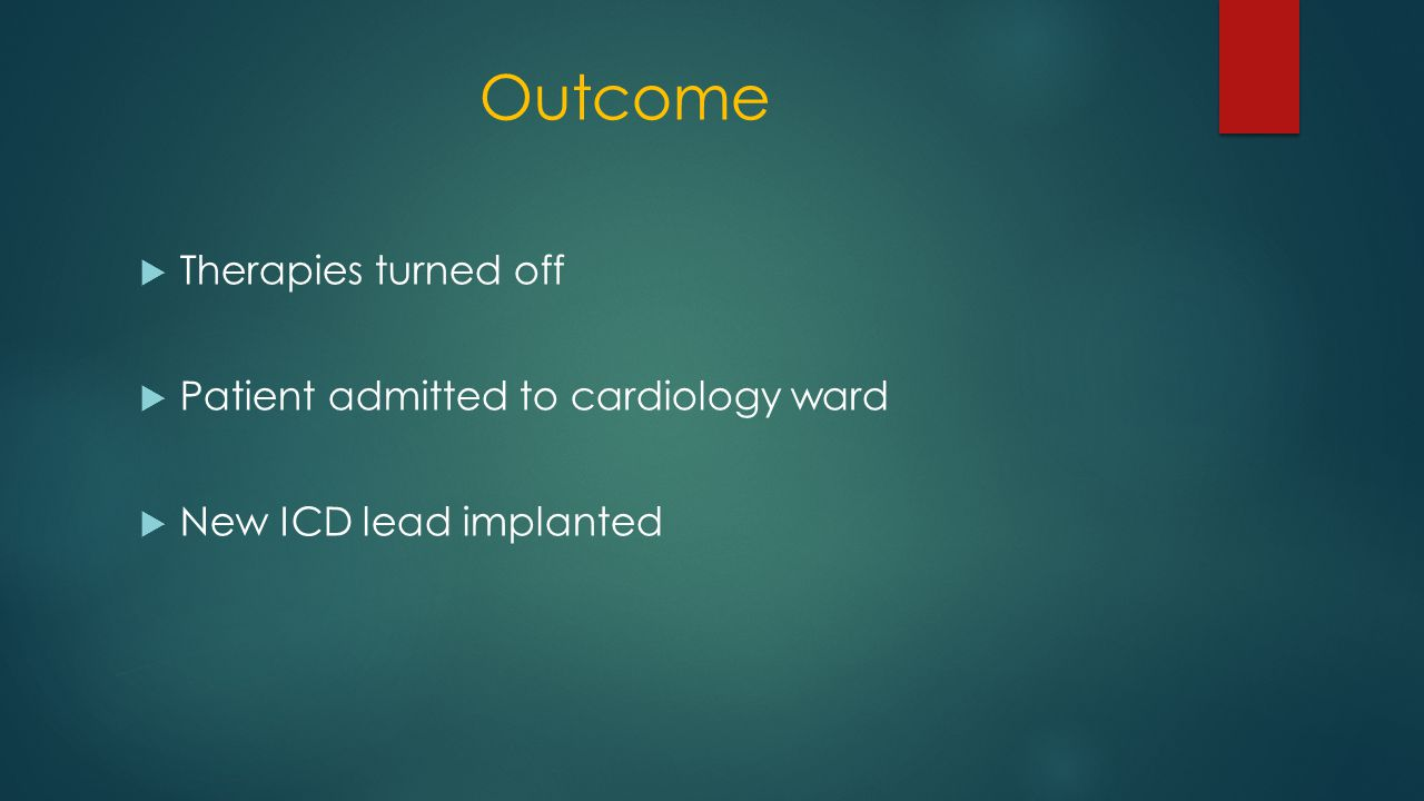 Outcome  Therapies turned off  Patient admitted to cardiology ward  New ICD lead implanted