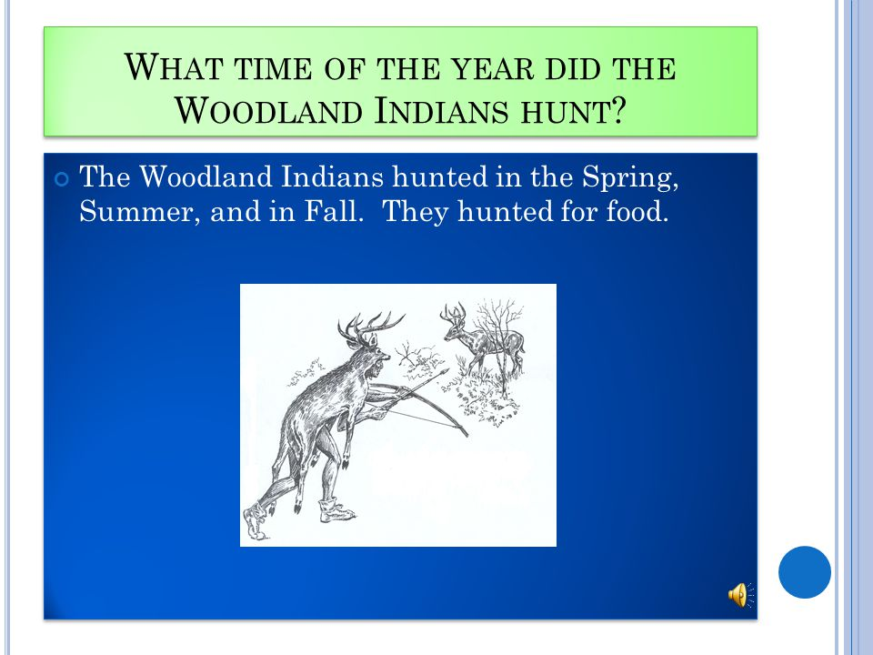 W HERE DID THE W OODLAND I NDIANS LIVE ? The Indians lived east of the Plain Indians.