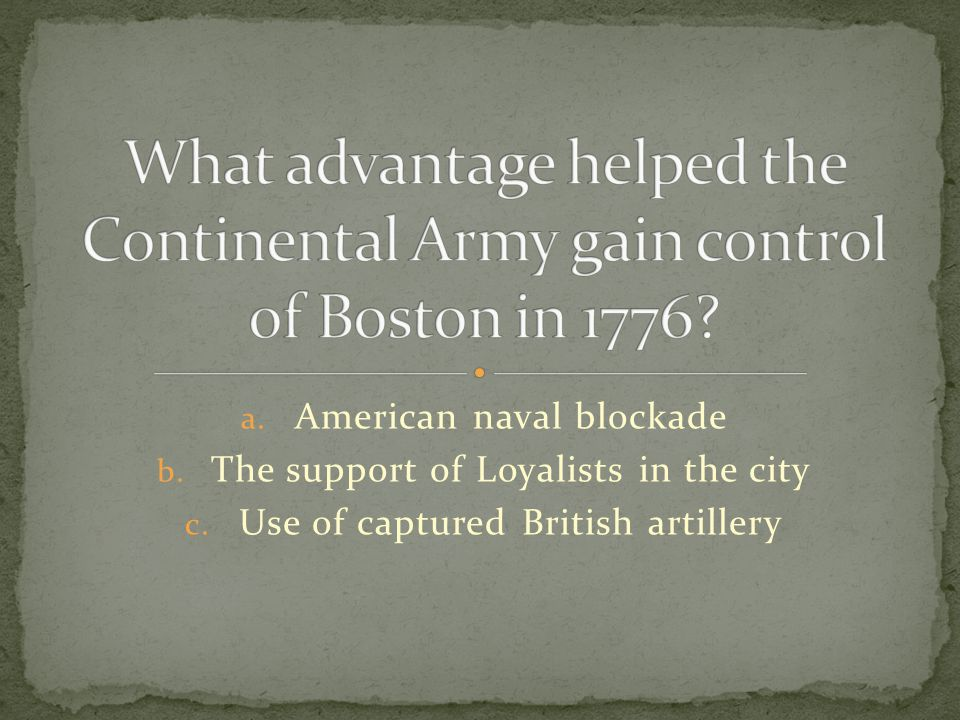 a. American naval blockade b. The support of Loyalists in the city c. Use of captured British artillery