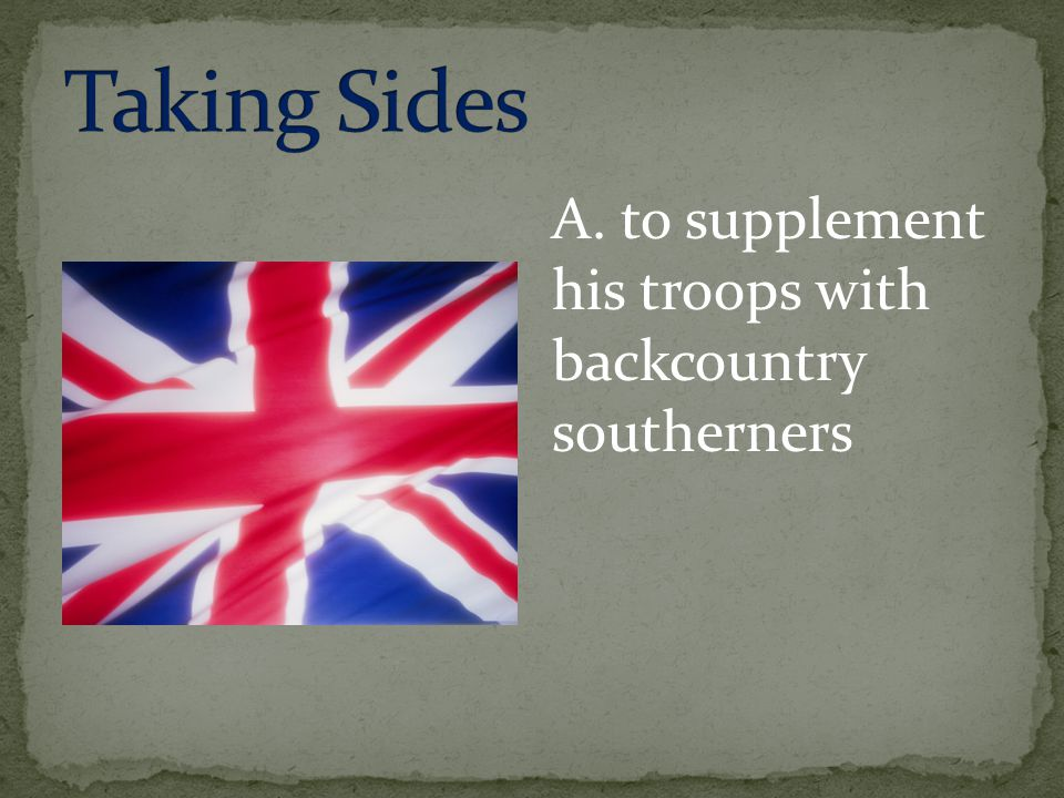 A. to supplement his troops with backcountry southerners