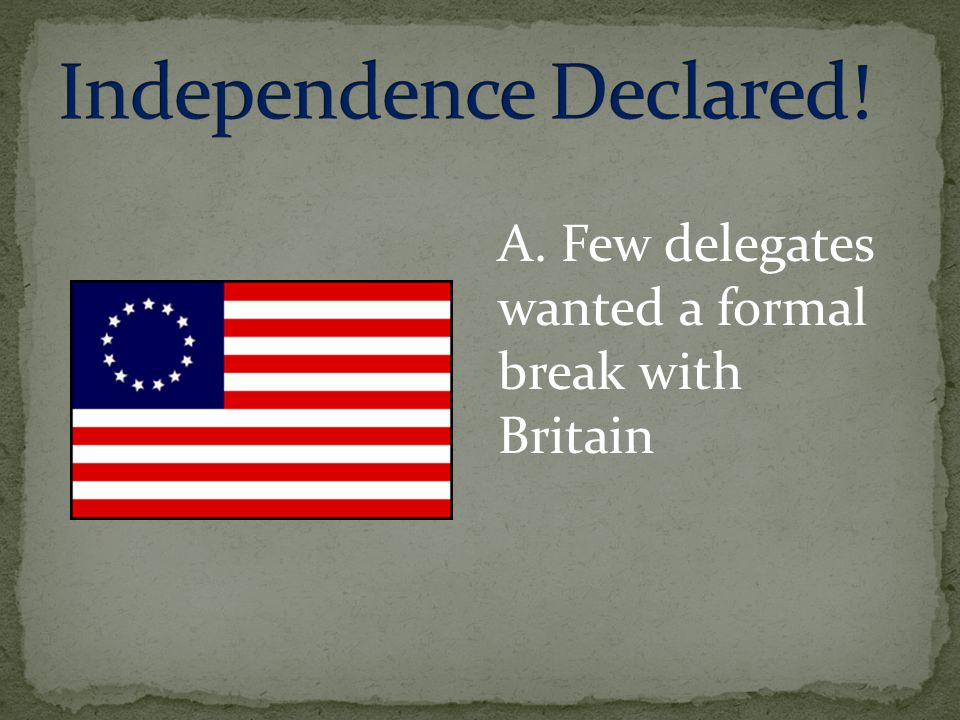 A. Few delegates wanted a formal break with Britain