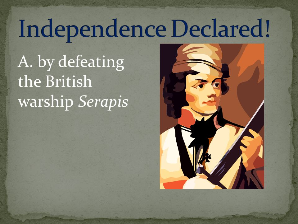 A. by defeating the British warship Serapis
