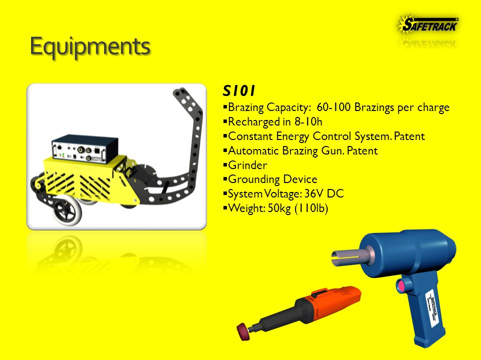 Equipments S101  Brazing Capacity: 60-100 Brazings per charge  Recharged in 8-10h  Constant Energy Control System.