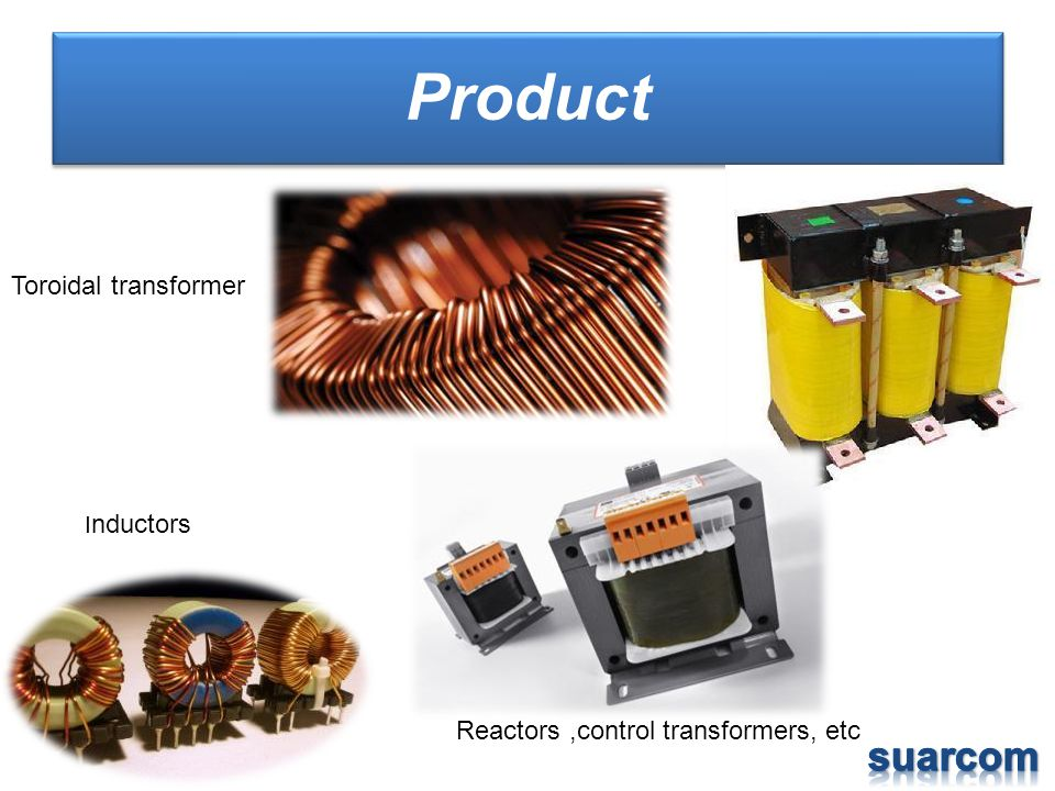 Product Toroidal transformer I nductors Reactors,control transformers, etc