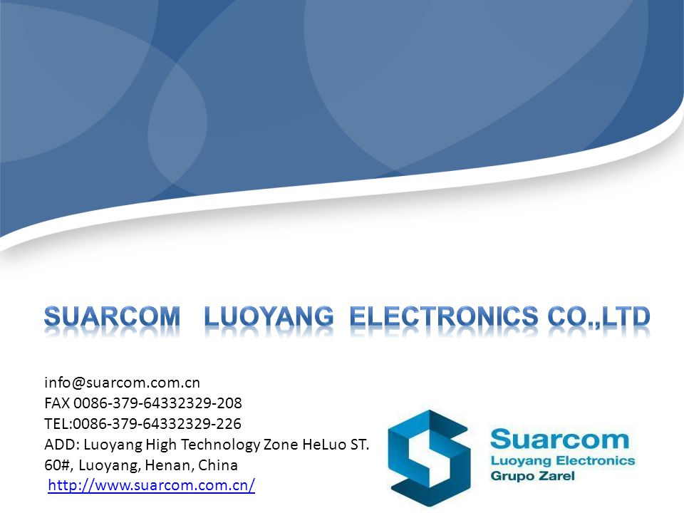 Insert your subtitle here info@suarcom.com.cn FAX 0086-379-64332329-208 TEL:0086-379-64332329-226 ADD: Luoyang High Technology Zone HeLuo ST. 60#, Luo
