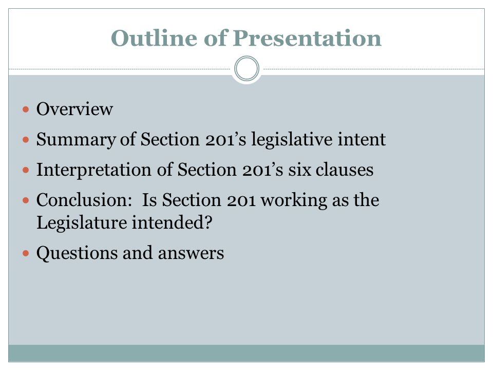 Outline of Presentation Overview Summary of Section 201's legislative intent Interpretation of Section 201's six clauses Conclusion: Is Section 201 working as the Legislature intended.