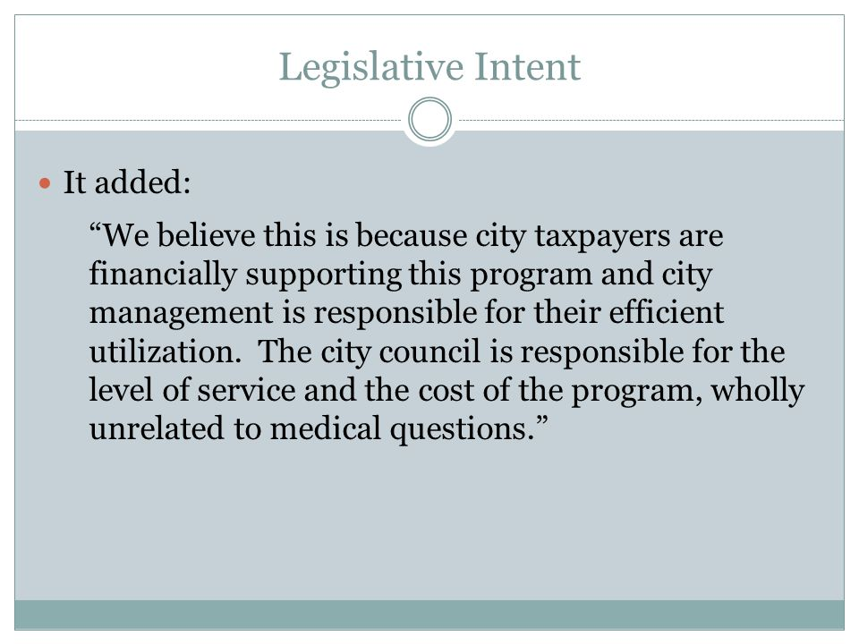 Legislative Intent It added: We believe this is because city taxpayers are financially supporting this program and city management is responsible for their efficient utilization.