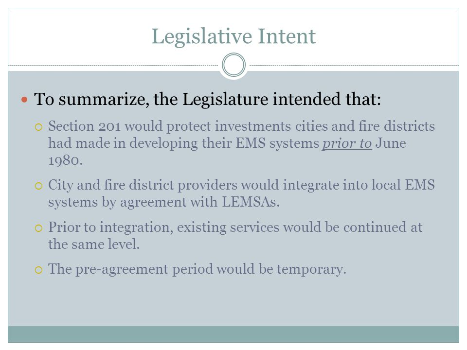 Legislative Intent To summarize, the Legislature intended that:  Section 201 would protect investments cities and fire districts had made in developing their EMS systems prior to June 1980.