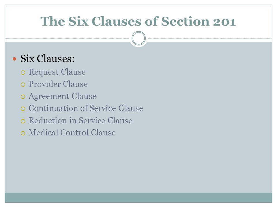 The Six Clauses of Section 201 Six Clauses:  Request Clause  Provider Clause  Agreement Clause  Continuation of Service Clause  Reduction in Service Clause  Medical Control Clause