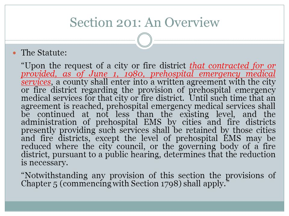 Section 201: An Overview The Statute: Upon the request of a city or fire district that contracted for or provided, as of June 1, 1980, prehospital emergency medical services, a county shall enter into a written agreement with the city or fire district regarding the provision of prehospital emergency medical services for that city or fire district.