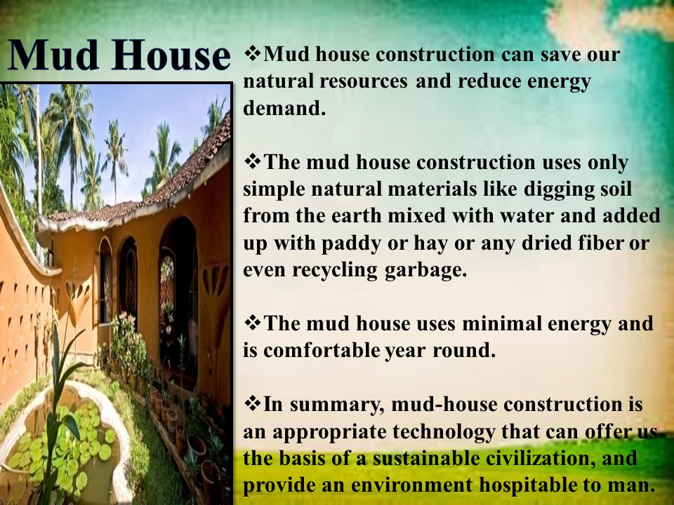  Mud house construction can save our natural resources and reduce energy demand.