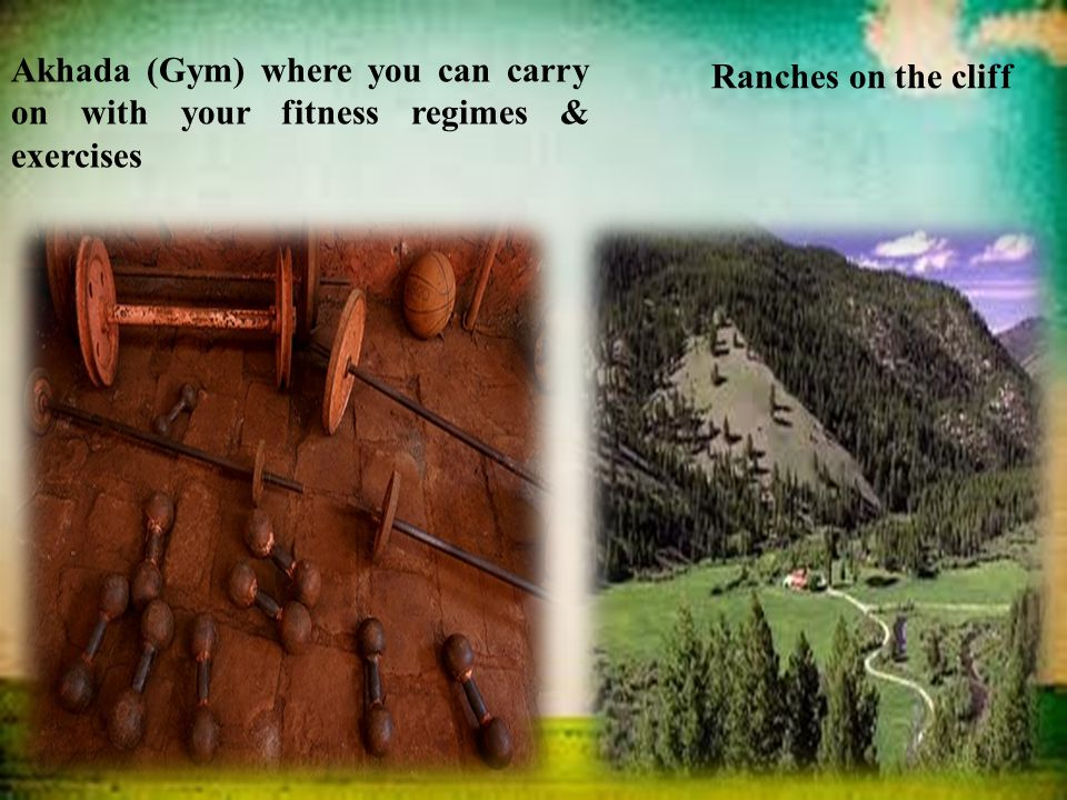 Akhada (Gym) where you can carry on with your fitness regimes & exercises Ranches on the cliff