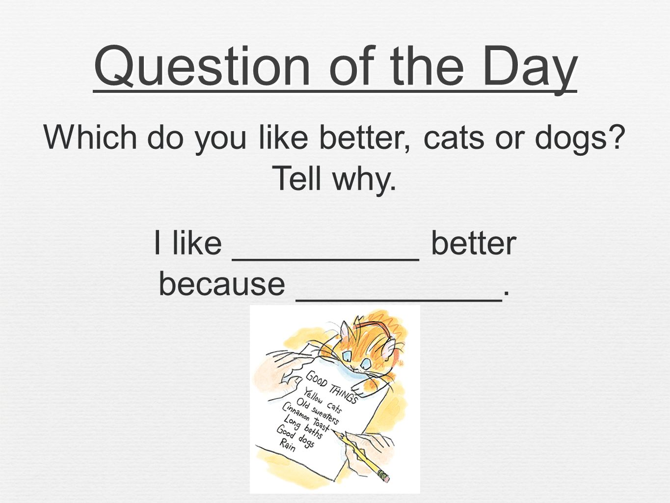 Question of the Day Which do you like better, cats or dogs.