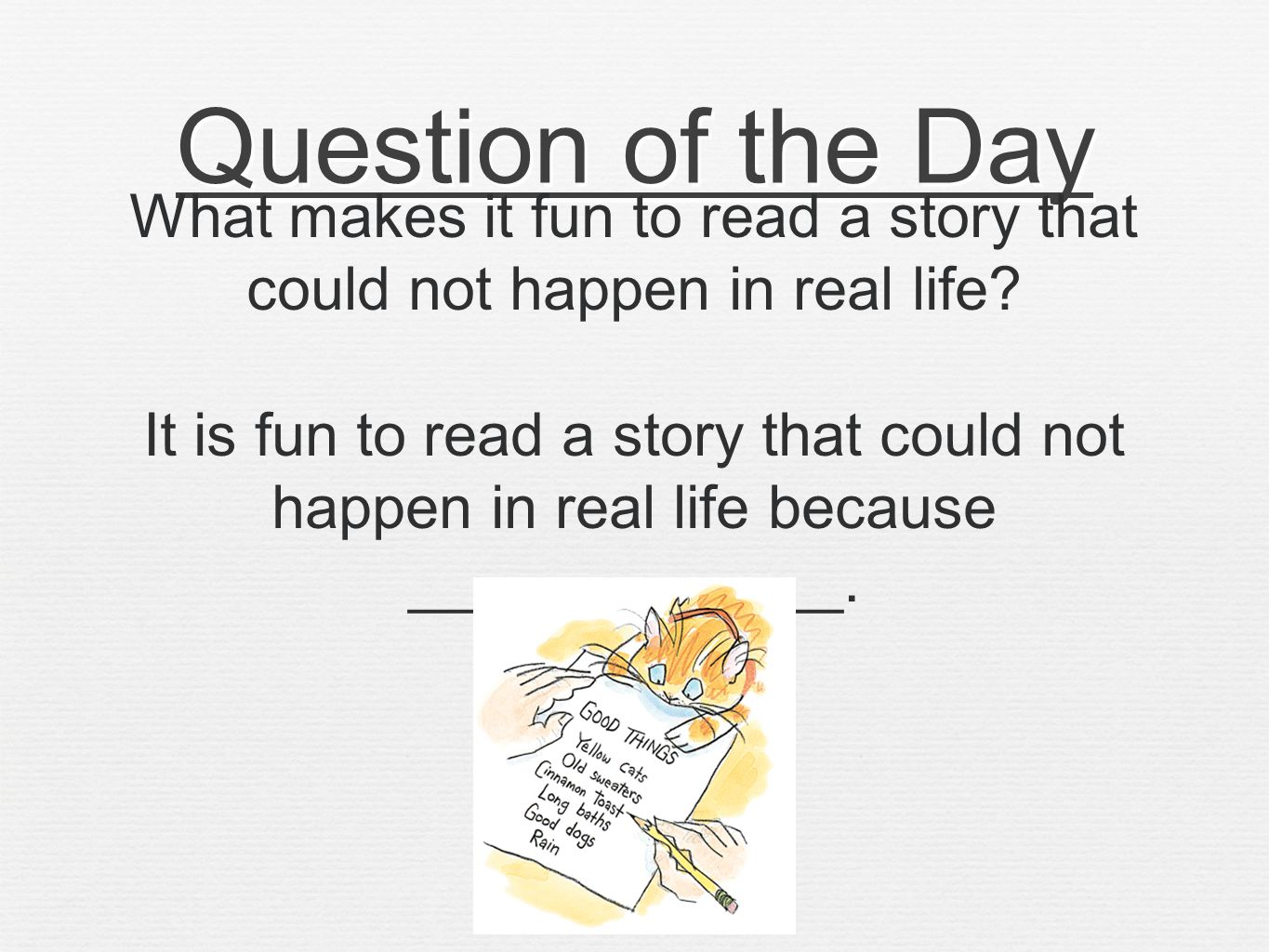 Question of the Day What makes it fun to read a story that could not happen in real life.