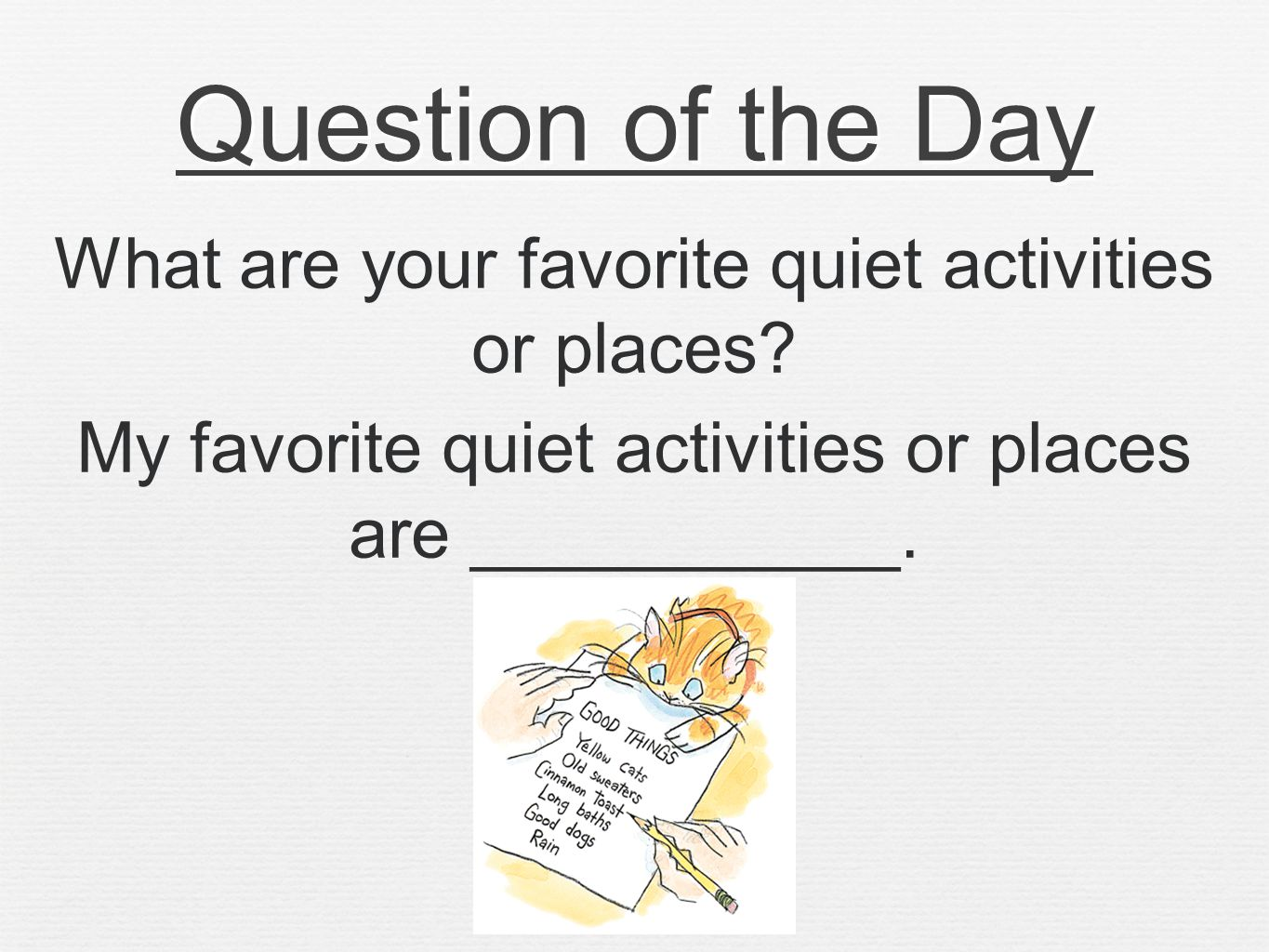 Question of the Day What are your favorite quiet activities or places.