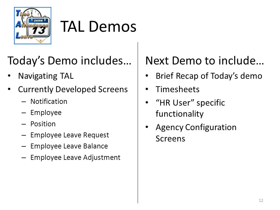 12 Today's Demo includes… Navigating TAL Currently Developed Screens – Notification – Employee – Position – Employee Leave Request – Employee Leave Ba