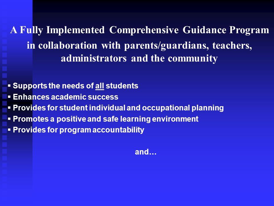 A Fully Implemented Comprehensive Guidance Program in collaboration with parents/guardians, teachers, administrators and the community  Supports the