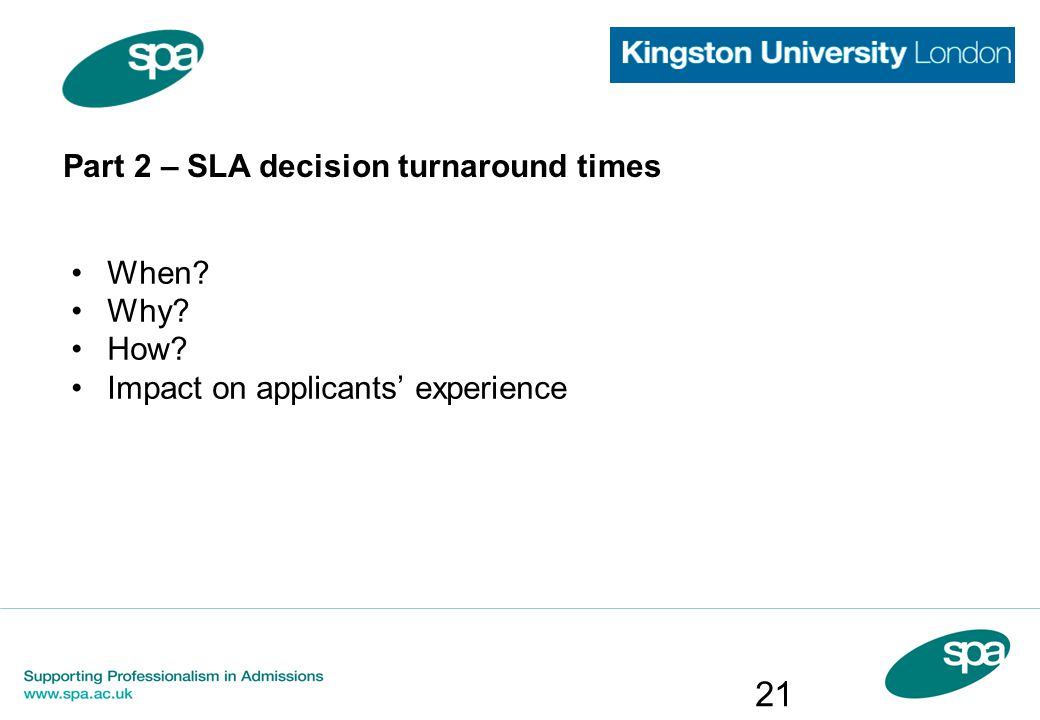 Part 2 – SLA decision turnaround times When Why How Impact on applicants' experience 21