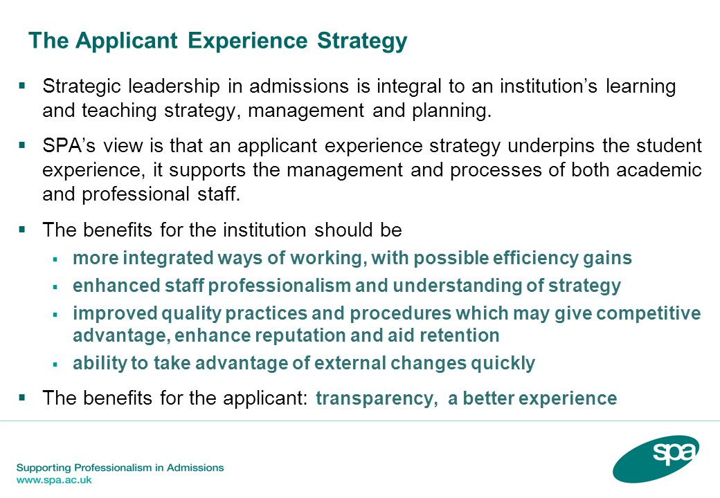 The Applicant Experience Strategy  Strategic leadership in admissions is integral to an institution's learning and teaching strategy, management and