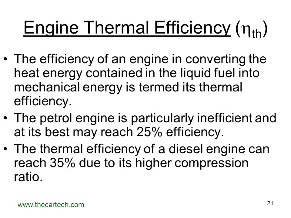 www.thecartech.com 21 Engine Thermal Efficiency (  th ) The efficiency of an engine in converting the heat energy contained in the liquid fuel into m