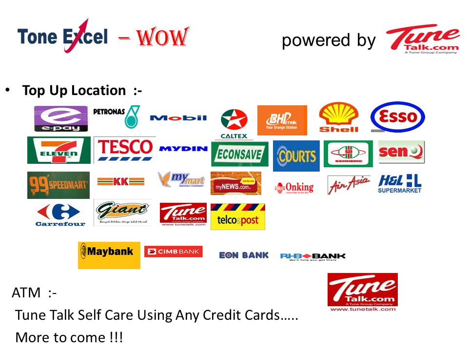 – WOW powered by Top Up Location :- ATM :- Tune Talk Self Care Using Any Credit Cards….. More to come !!!