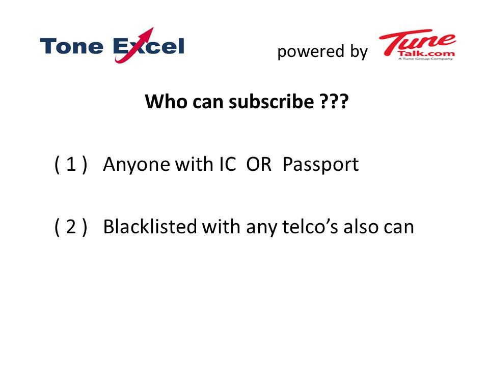 powered by Who can subscribe ??? ( 1 ) Anyone with IC OR Passport ( 2 ) Blacklisted with any telco's also can