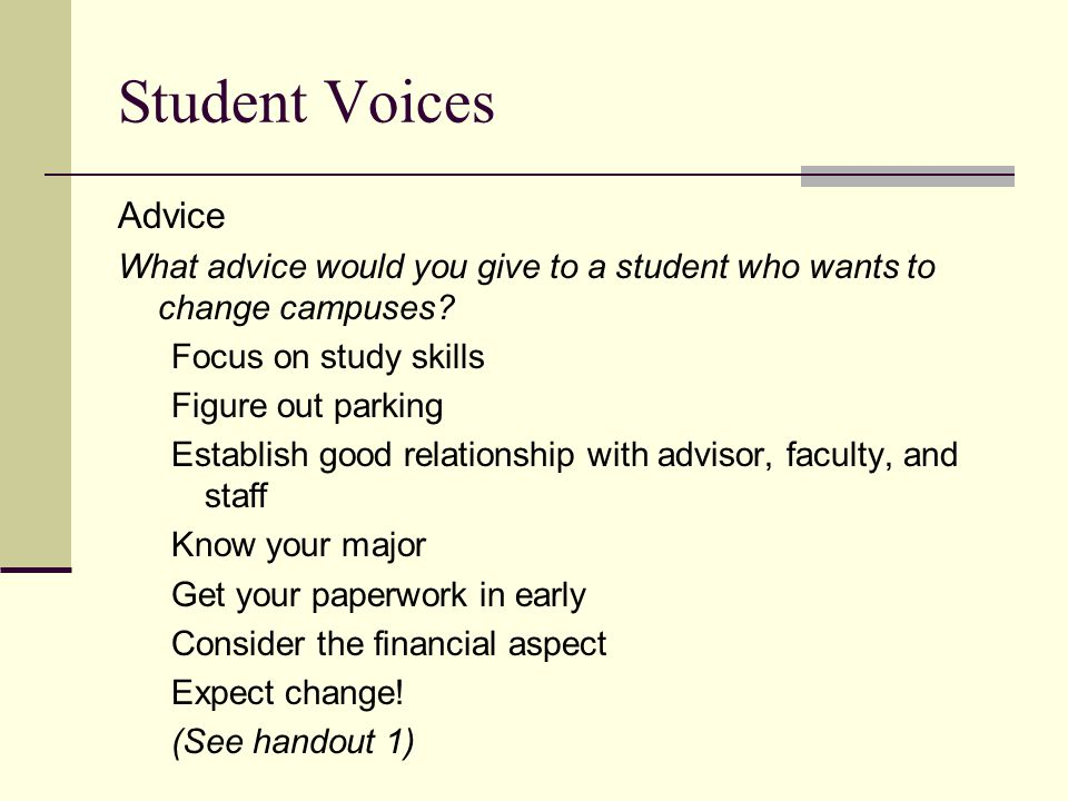 Student Voices Advice What advice would you give to a student who wants to change campuses.
