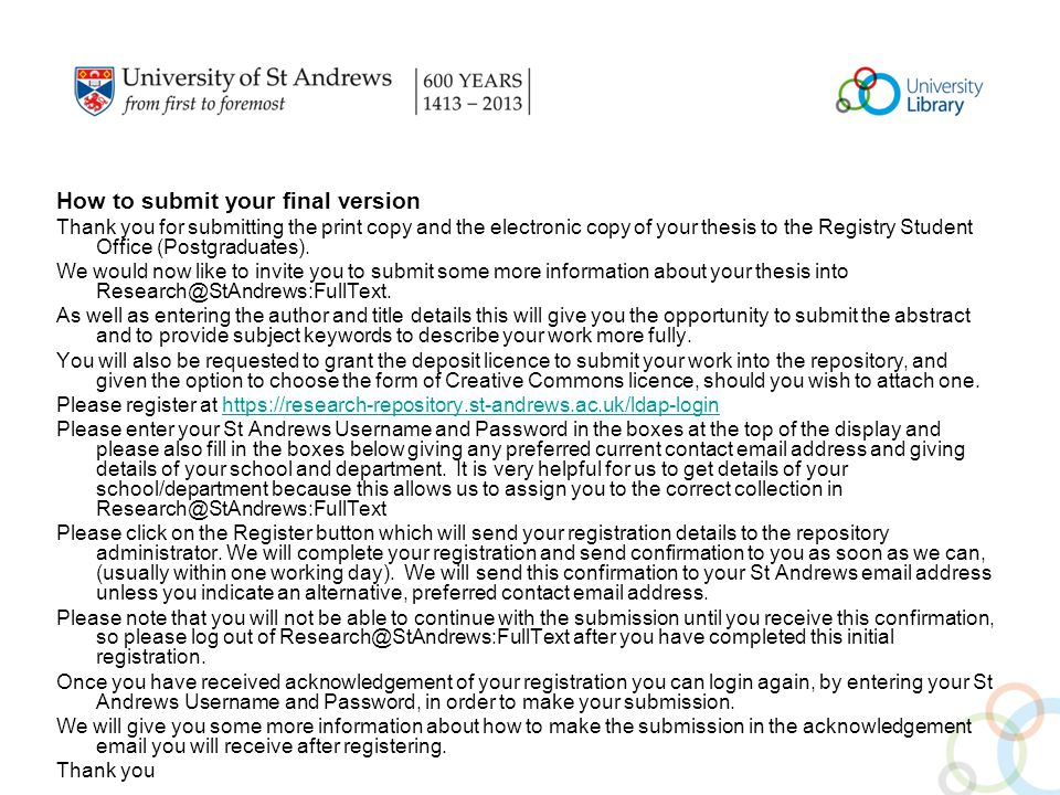 How to submit your final version Thank you for submitting the print copy and the electronic copy of your thesis to the Registry Student Office (Postgraduates).