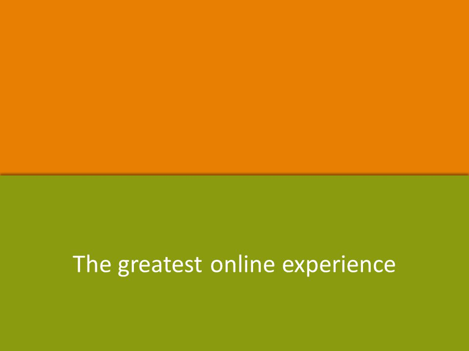 The greatest online experience