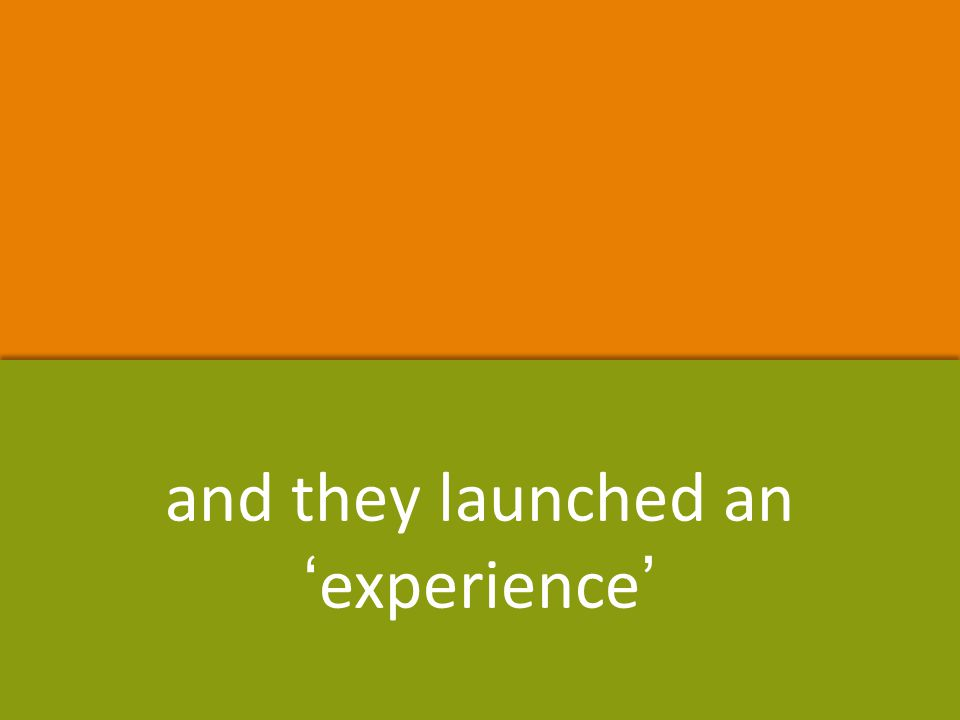 and they launched an 'experience'