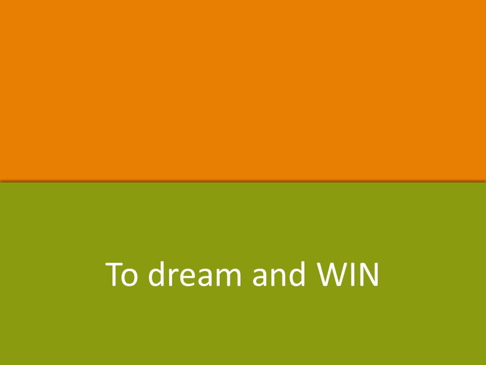 To dream and WIN