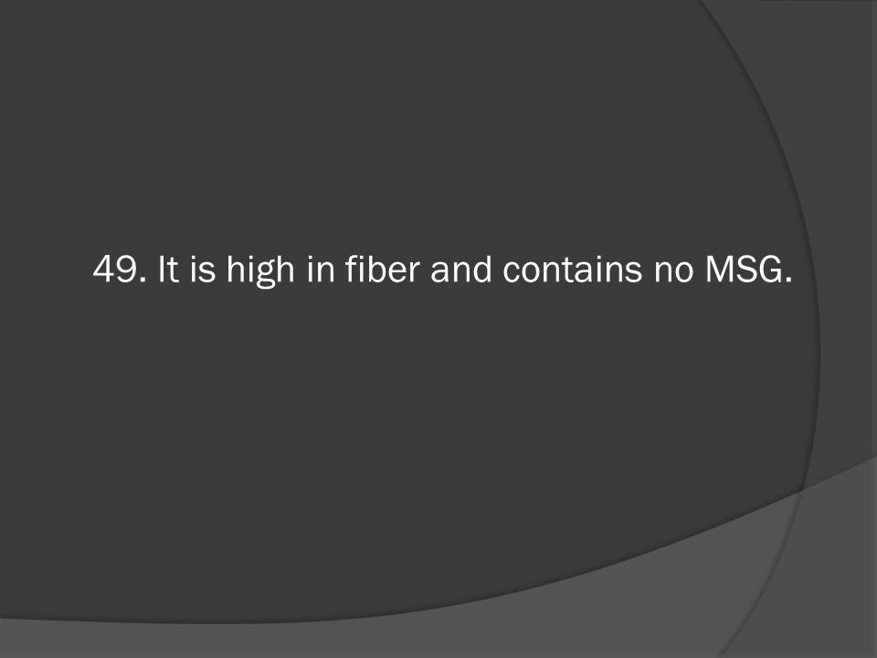 49. It is high in fiber and contains no MSG.