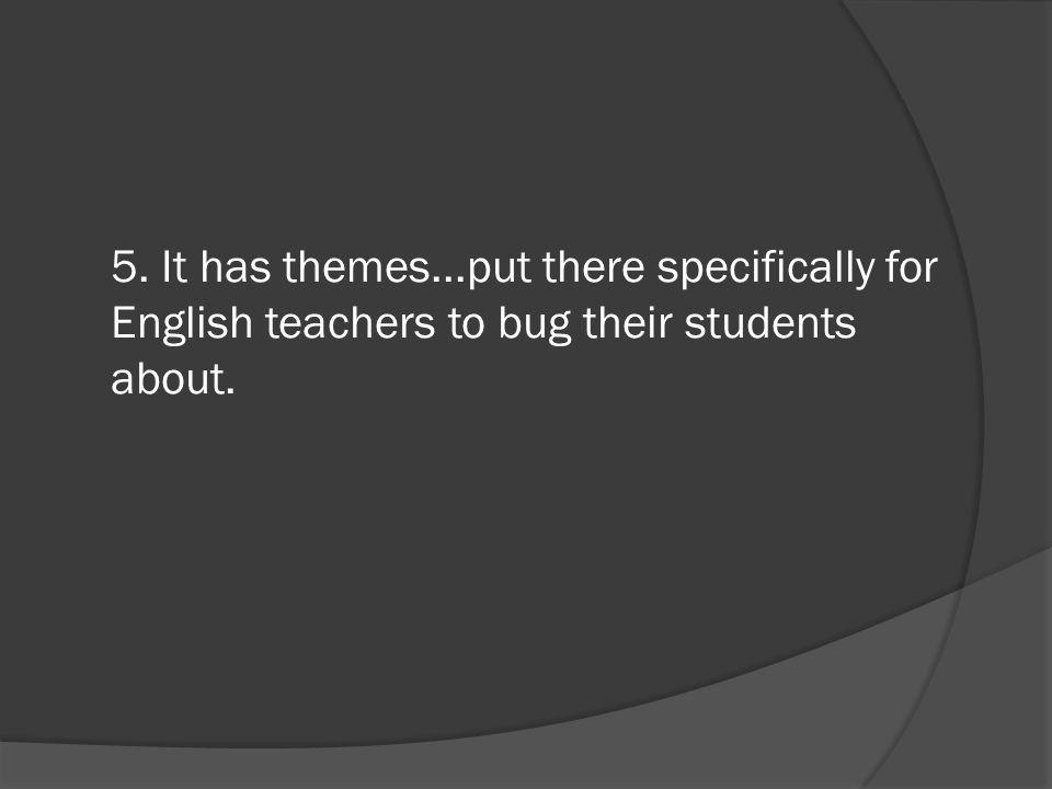 5. It has themes...