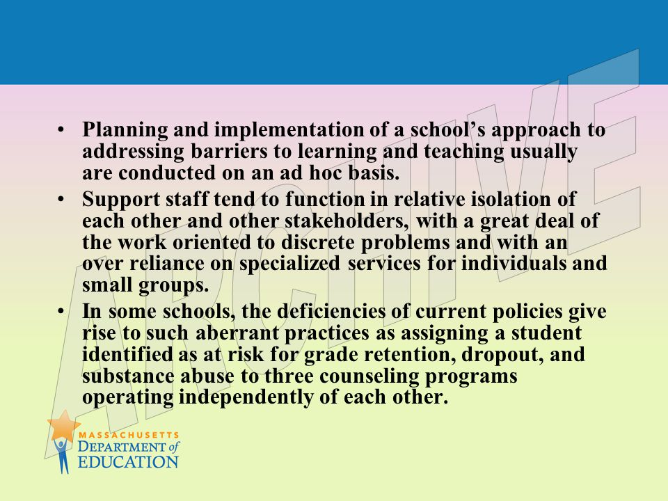 Planning and implementation of a school's approach to addressing barriers to learning and teaching usually are conducted on an ad hoc basis.